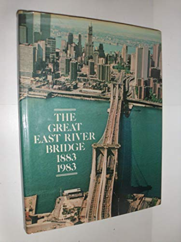 Great East River Bridge, 1883-1983 By David McCullough