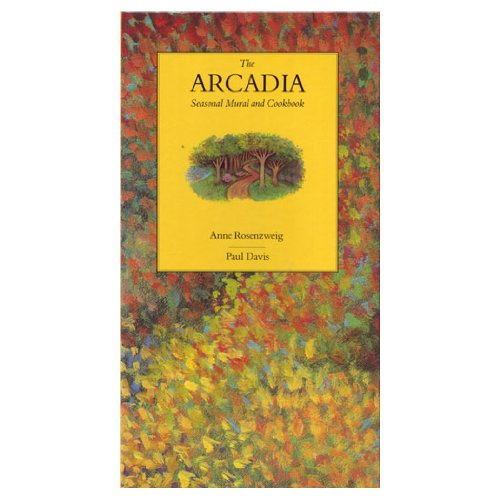 The Arcadia Seasonal Mural and Cookbook By Anne Rosenzweig
