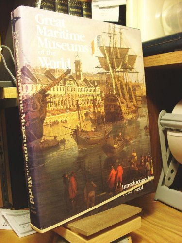 Great Maritime Museums of the World By Peter Neill