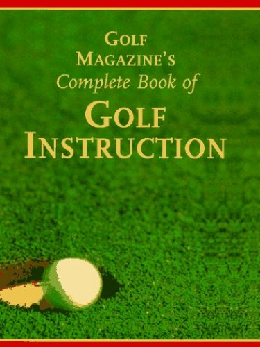 Golf Magazine's Complete Book of Golf Instruction By James A. Frank