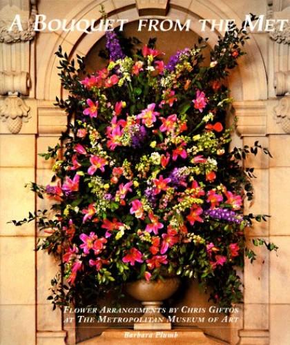 Bouquet from the Met: Flower Arrangem By Barbara Plumb