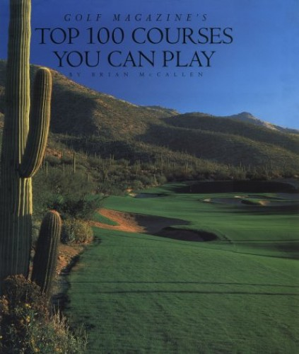 """""""Golf Magazine's"""" Top 100 Courses You Can Play By Brian McCallen"""
