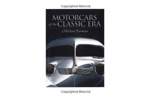 Motor Cars of the Classic Era By Michael Furman