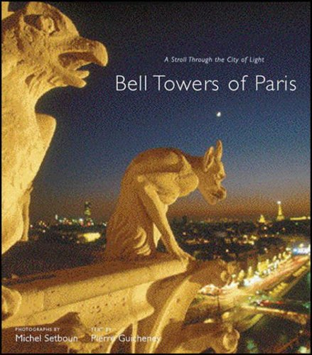 Bell Towers of Paris: A Stroll through the City of Light By Michel Setboun