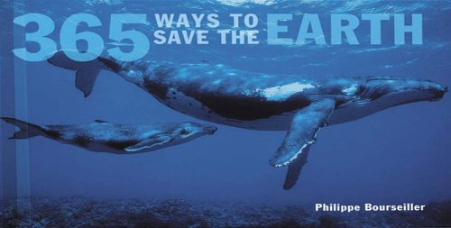 365 Ways to Save the Earth (New and Updated Edition) By Philippe Bourseiller
