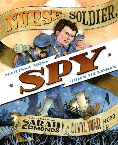 Nurse, Soldier, Spy: The Story of Sarah Edmonds, a Civil War Hero By Marissa Moss