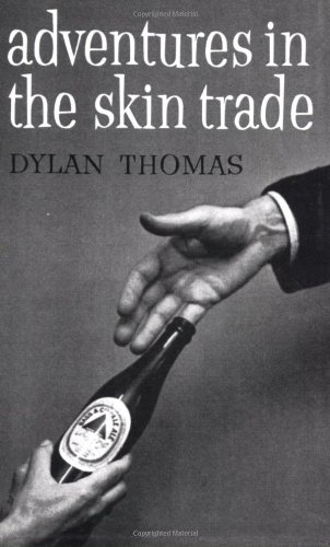 Adventures in the Skin Trade, and Other Stories By Dylan Thomas