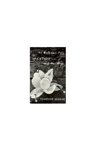 27 Wagons Full of Cotton and Other Plays By Tennessee Williams