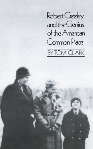 Robert Creeley & the Genius of the American Common Place By Tom Clark (Victoria University)