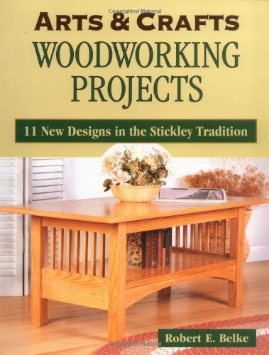 Arts and Crafts Woodworking Projects By Robert E. Belke