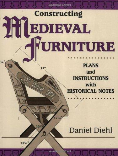 Constructing Medieval Furniture By Daniel Diehl