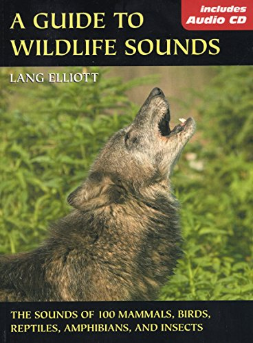 Guide to Wildlife Sounds By Lang Elliott