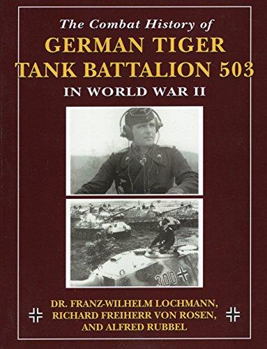 Combat History of German Tiger Tank Battalion 503 in World War 2 By Richard Freiherr von Rosen