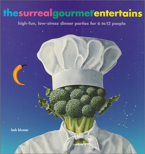 The Surreal Gourmet Entertains: High-fun, Low-stress Dinner Parties for 6-12 People by Bob Blumer