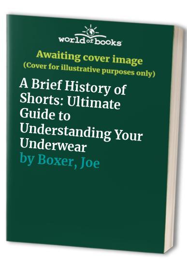 A Brief History of Shorts By Joe Boxer