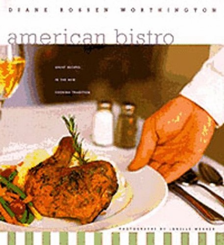 The American Bistro: 125 Simple, Contemporary Recipes By Diane Rossen Worthington