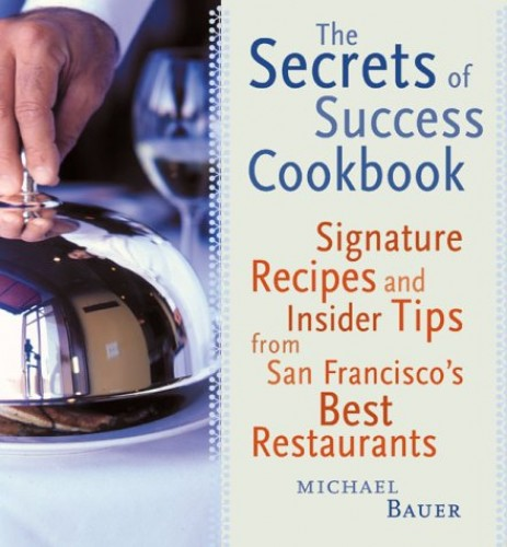 Secrets of Success Cookbook By Michael Bauer