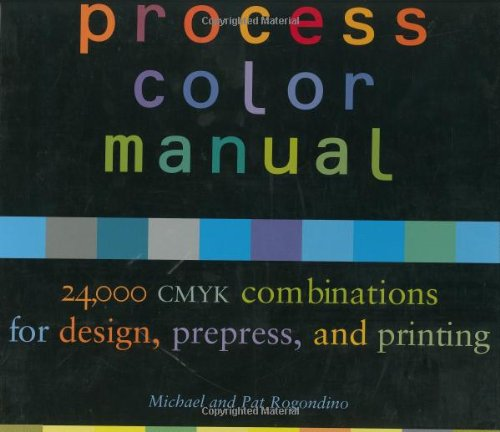 Process Color Manual: 24,000 CMYK Combinations for Design, Prepress and Printing By Michael Rogondino