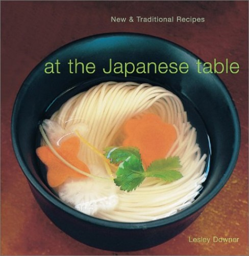 At the Japanese Table: New and Traditional Recipes by Leslie Downer