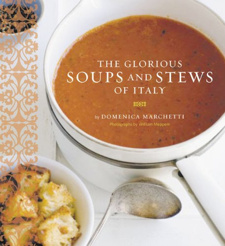 Glorious Soups and Stews of Italy By Domenica Marchetti