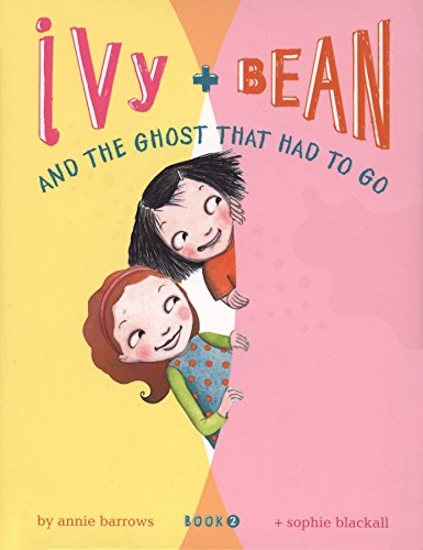 Ivy and Bean and the Ghost That Had to Go: Bk. 2 (Ivy and Bean) By Annie Barrows