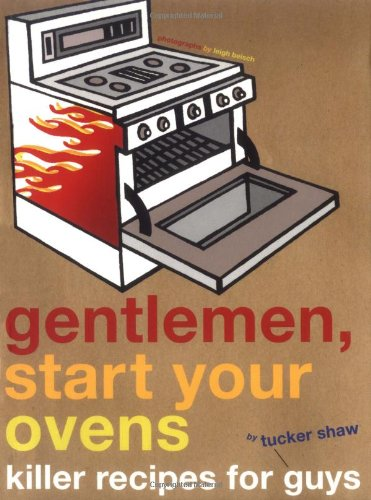 Gentlemen Start Your Ovens By Tucker Shaw