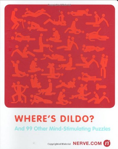 Where's Dildo?:And 99 Other Mind Puzzles By Nerve.com