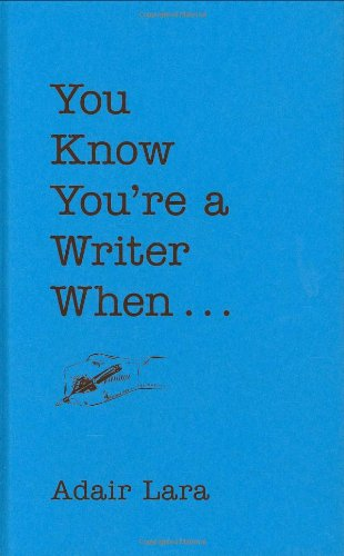 You Know Youre a Writer When By Adair Lara