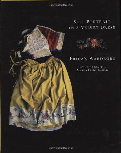 Self Portrait in a Velvet Dress: Frida's Wardrobe by Carlos Phillips Olmed
