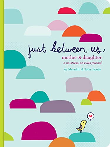 Just Between Us: Mother & Daughter: A No-Stress, No-Rules Journal: (Activity Journal for Teen Girls and Moms, Diary for Tween Girls) By Meredith Jacobs