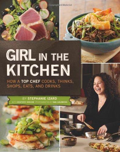 Girl in the Kitchen By Stephanie Izard