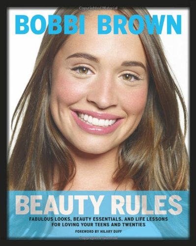 Bobbi Brown Beauty Rules: Fabulous Looks, Beauty Essentials, and Life Lessons By Bobbi Brown