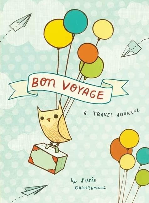 Bon Voyage Travel Journal: A Travel Journal By Susie Ghahremani