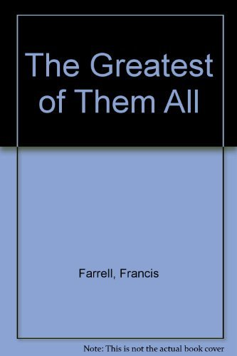 The Greatest of Them All By Francis Farrell
