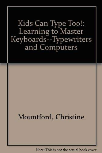 Kids Can Type Too! By Christine Mountford