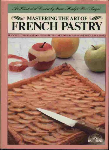 Mastering the Art of French Pastry By Paul Bugat