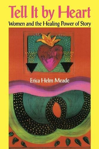 Tell It By Heart: Women and the Healing Power of Story (Dreamcatcher) By Erica Helm Meade