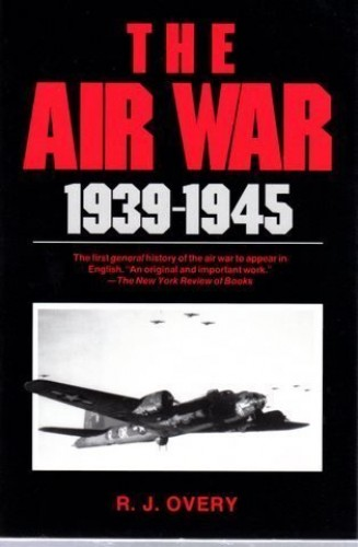 The Air War 1939-1945 By R. J. Overy
