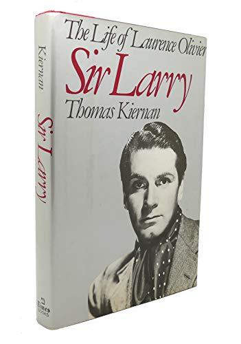 Sir Larry : the life of Laurence Olivier / Thomas Kiernan By Thomas Kiernan