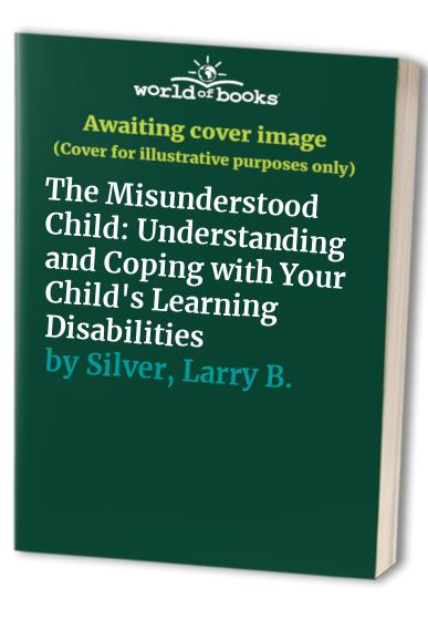 The Misunderstood Child By Larry B. Silver