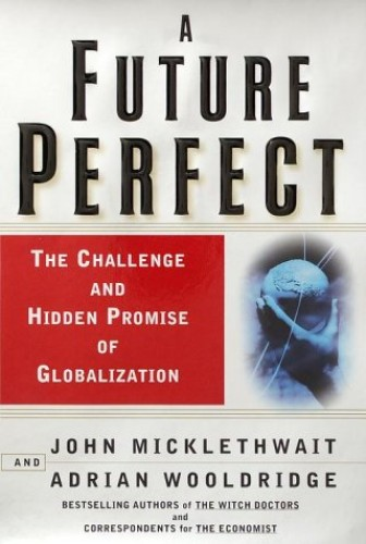 A Future Perfect By John Micklethwait