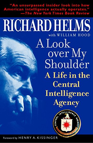 A Look Over My Shoulder: A Life in the Central Intelligence Agency by Richard Helms