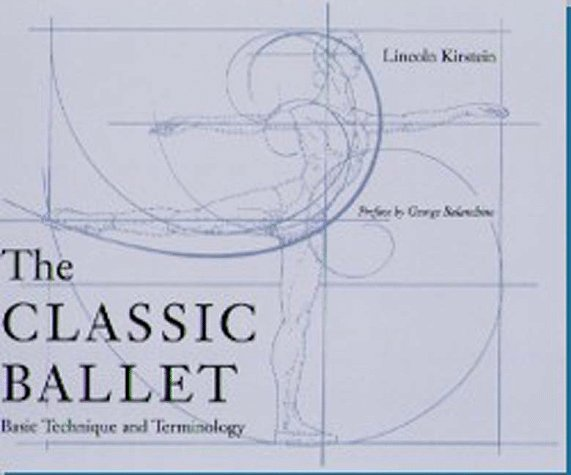 The Classic Ballet By Lincoln Kirstein