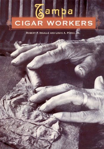 Tampa Cigar Workers By Louis A. Perez Jr
