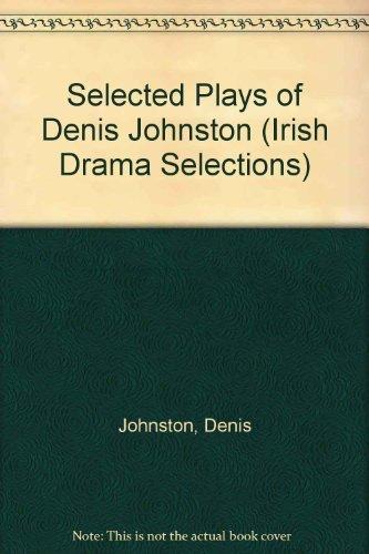 Selected Plays of Denis Johnston by Denis Johnston
