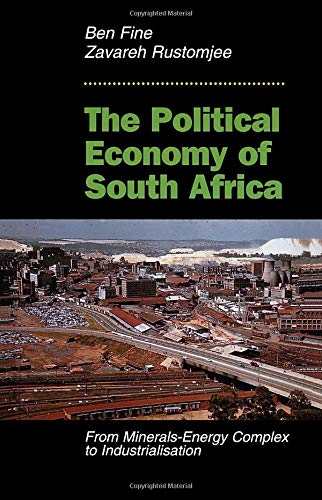 The Political Economy Of South Africa By Ben Fine