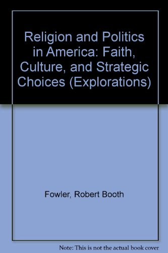Religion and Politics in America: Faith, Culture, and Strategic Choices (Explorations) By Robert Booth Fowler