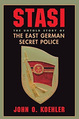 Stasi: The Untold Story of the East German Secret Police By John O. Koehler