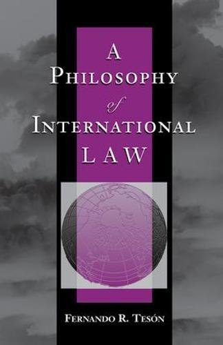 A Philosophy Of International Law: Human Rights Approach (New Perspectives on Law, Culture & Society) By Fernando Teson