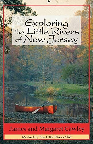 Exploring the Little Rivers of New Jersey By James S Cawley